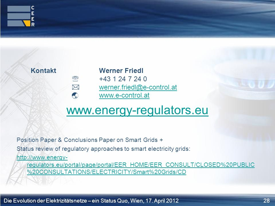 28Die Evolution der Elektrizitätsnetze – ein Status Quo, Wien, 17. April 2012 www.energy-regulators.eu Position Paper & Conclusions Paper on Smart Gri