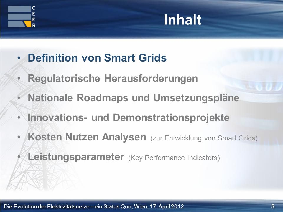 5Die Evolution der Elektrizitätsnetze – ein Status Quo, Wien, 17. April 2012 Inhalt Definition von Smart Grids Regulatorische Herausforderungen Nation