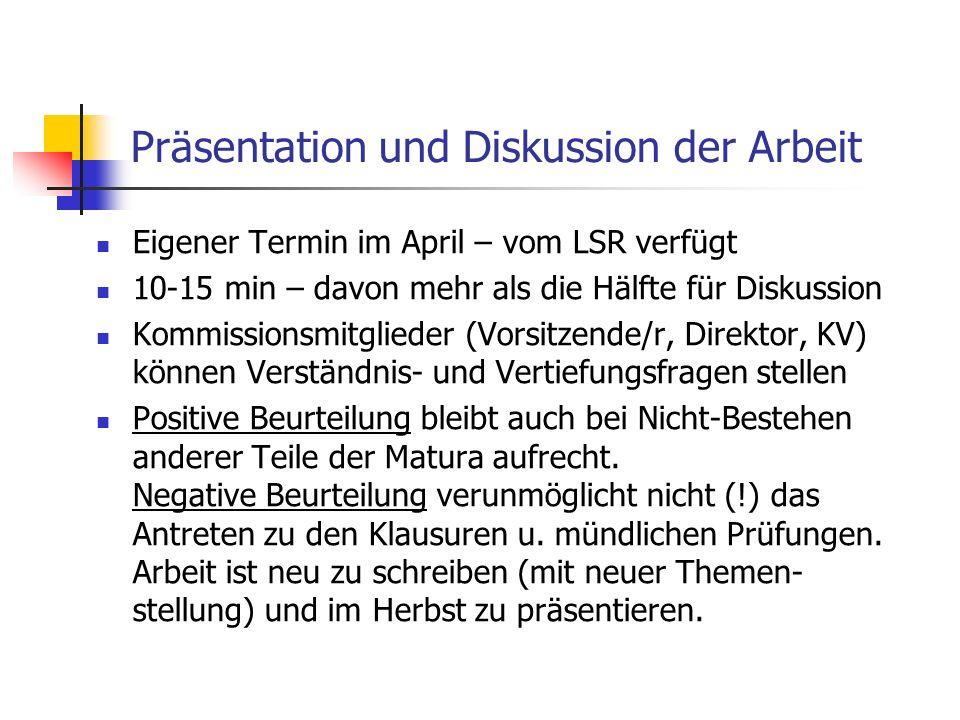 Präsentation und Diskussion der Arbeit Eigener Termin im April – vom LSR verfügt 10-15 min – davon mehr als die Hälfte für Diskussion Kommissionsmitgl
