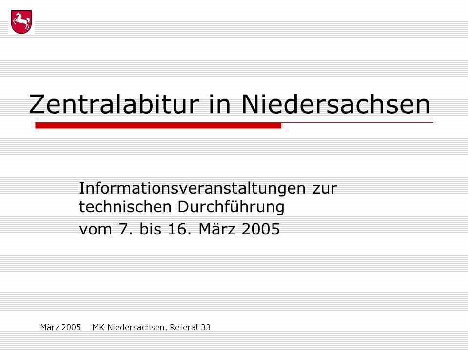 März 2005 MK Niedersachsen, Referat 33 Zentralabitur in Niedersachsen Informationsveranstaltungen zur technischen Durchführung vom 7. bis 16. März 200