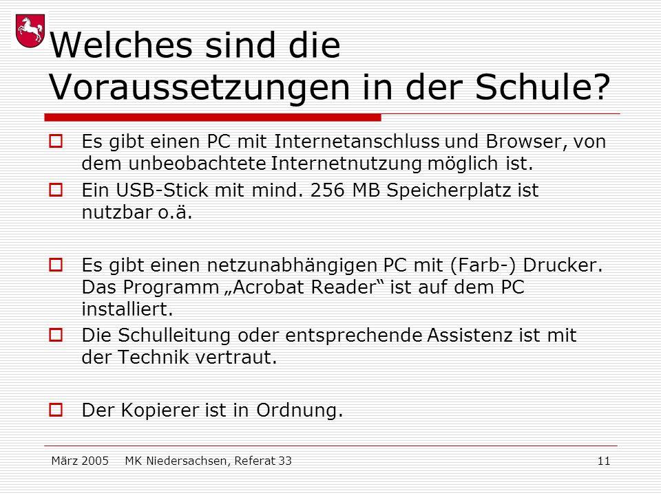 März 2005 MK Niedersachsen, Referat 3311 Welches sind die Voraussetzungen in der Schule? Es gibt einen PC mit Internetanschluss und Browser, von dem u