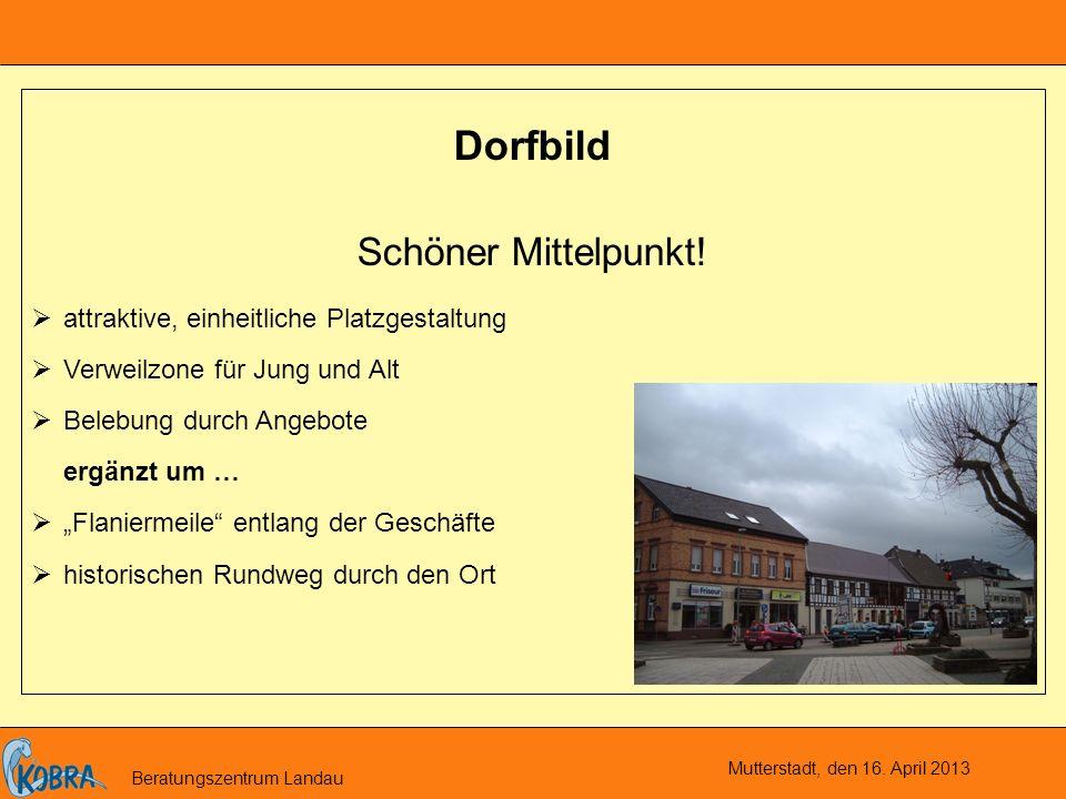 Mutterstadt, den 16. April 2013 Beratungszentrum Landau Dorfbild Schöner Mittelpunkt.