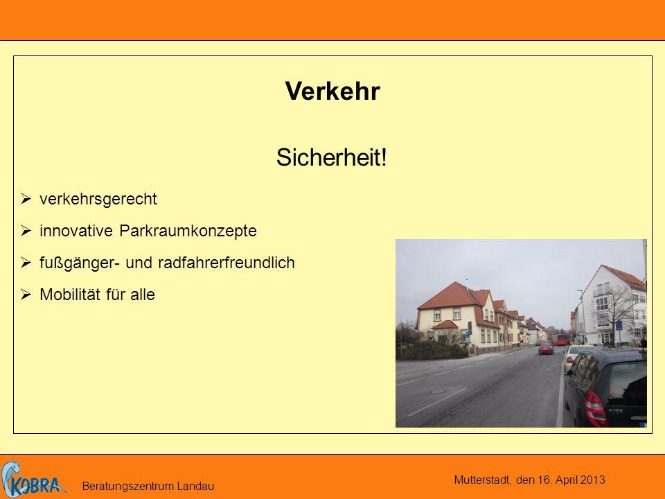 Mutterstadt, den 16. April 2013 Beratungszentrum Landau Verkehr Sicherheit.