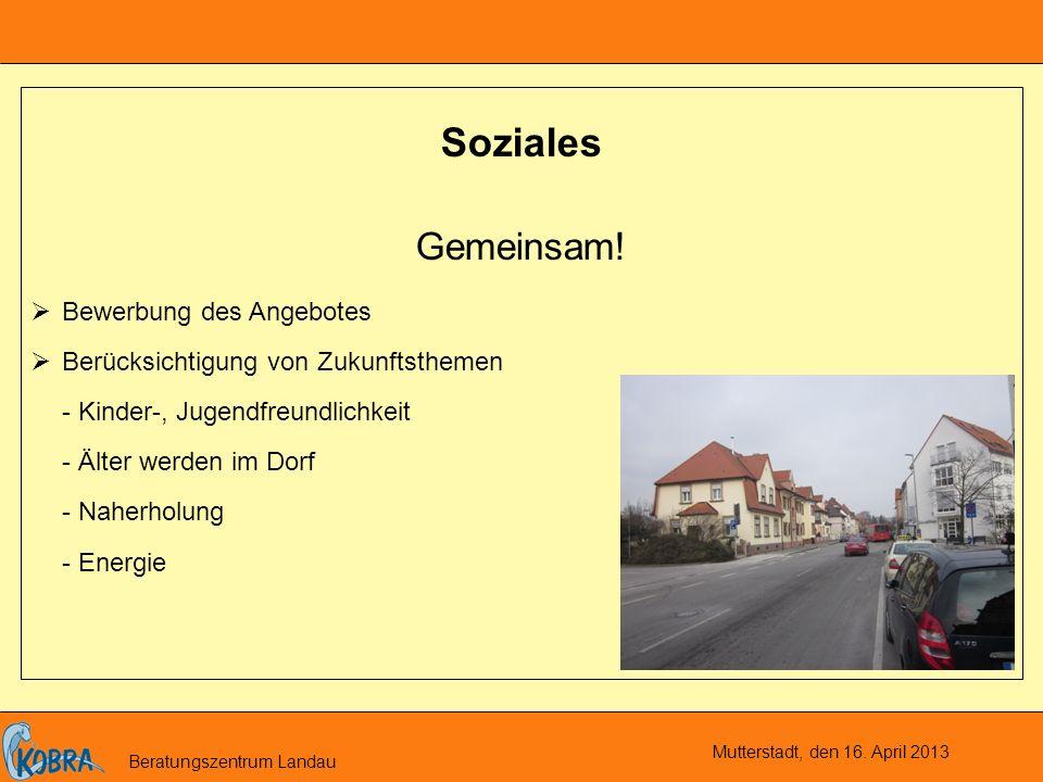 Mutterstadt, den 16. April 2013 Beratungszentrum Landau Soziales Gemeinsam.