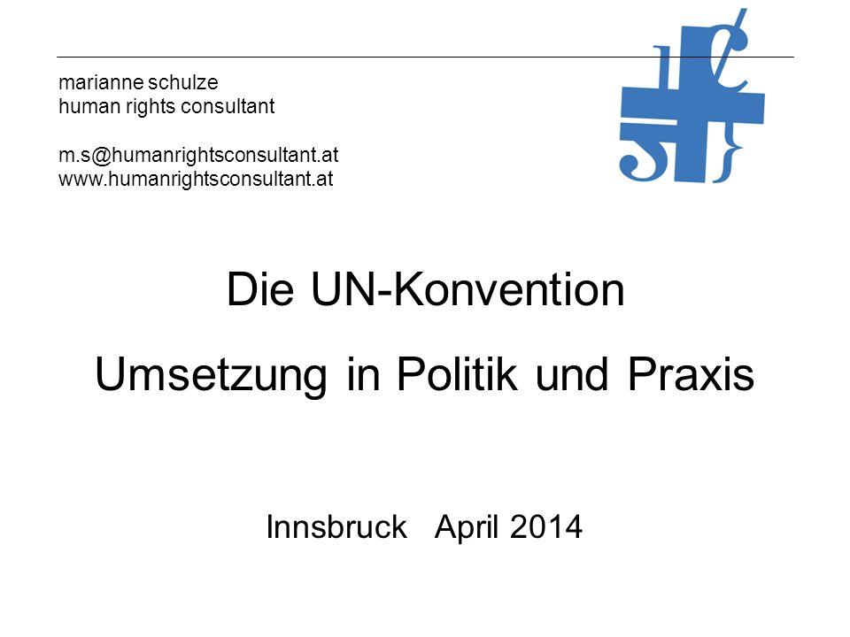 marianne schulze human rights consultant m.s@humanrightsconsultant.at www.humanrightsconsultant.at Die UN-Konvention Umsetzung in Politik und Praxis Innsbruck April 2014