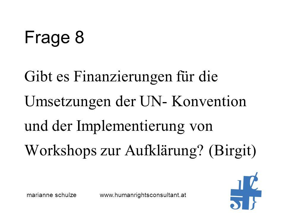 marianne schulze www.humanrightsconsultant.at Frage 8 Gibt es Finanzierungen für die Umsetzungen der UN- Konvention und der Implementierung von Workshops zur Aufklärung.