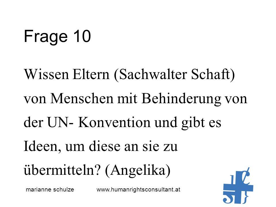 marianne schulze www.humanrightsconsultant.at Frage 10 Wissen Eltern (Sachwalter Schaft) von Menschen mit Behinderung von der UN- Konvention und gibt es Ideen, um diese an sie zu übermitteln.