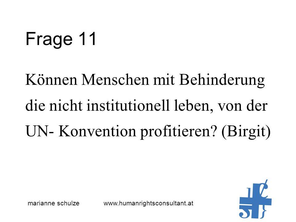 marianne schulze www.humanrightsconsultant.at Frage 11 Können Menschen mit Behinderung die nicht institutionell leben, von der UN- Konvention profitieren.