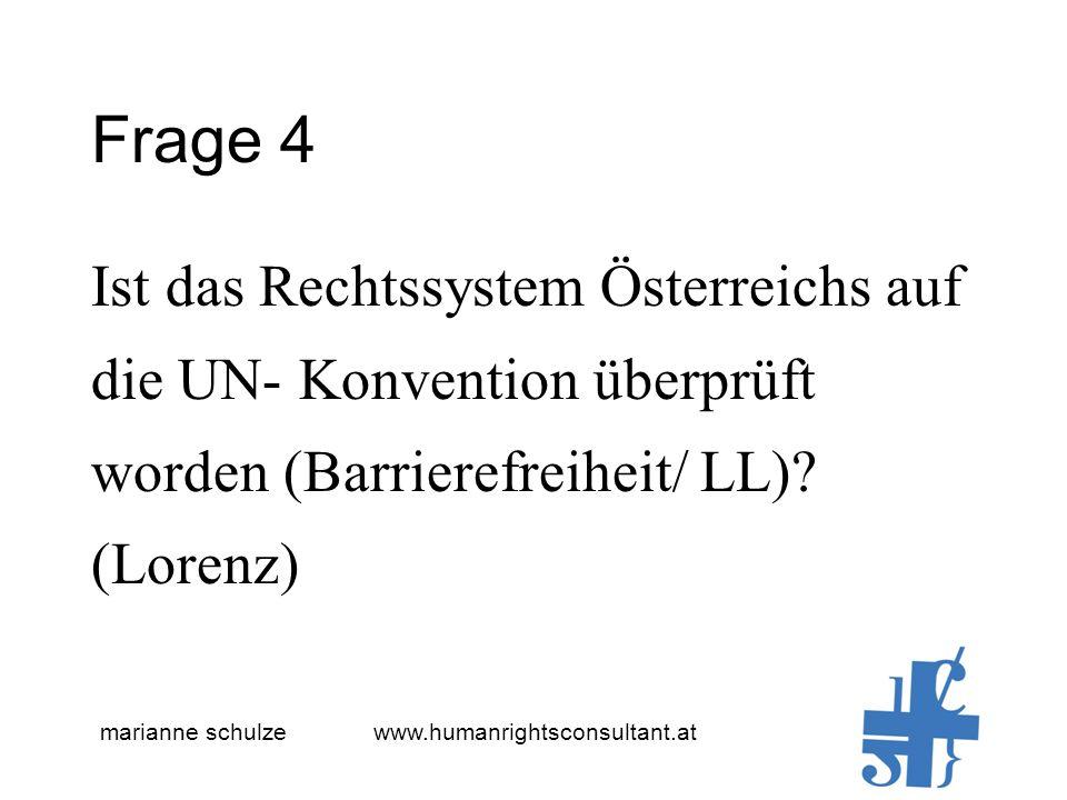marianne schulze www.humanrightsconsultant.at Frage 4 Ist das Rechtssystem Österreichs auf die UN- Konvention überprüft worden (Barrierefreiheit/ LL).