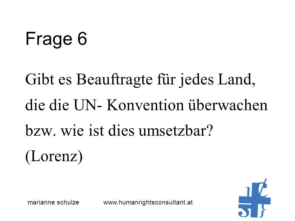 marianne schulze www.humanrightsconsultant.at Frage 6 Gibt es Beauftragte für jedes Land, die die UN- Konvention überwachen bzw.