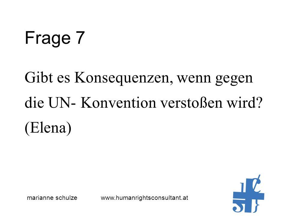 marianne schulze www.humanrightsconsultant.at Frage 7 Gibt es Konsequenzen, wenn gegen die UN- Konvention verstoßen wird.