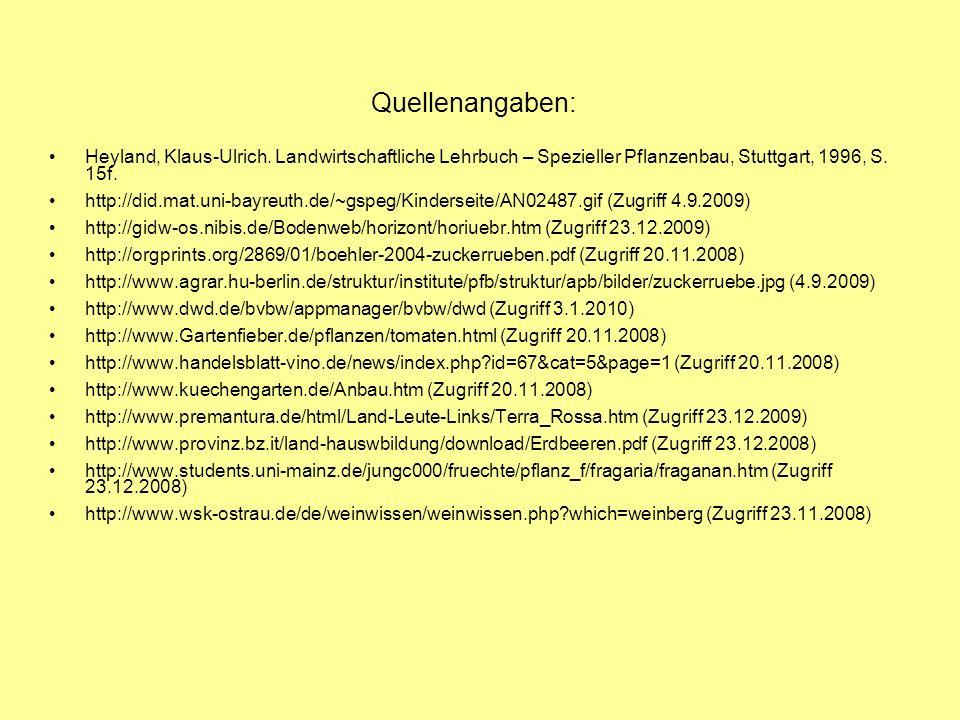 Quellenangaben: Heyland, Klaus-Ulrich. Landwirtschaftliche Lehrbuch – Spezieller Pflanzenbau, Stuttgart, 1996, S. 15f. http://did.mat.uni-bayreuth.de/