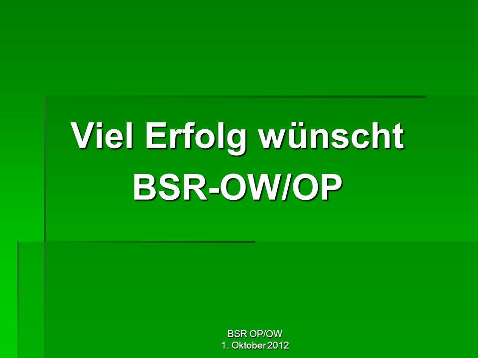 BSR OP/OW 1. Oktober 2012 Viel Erfolg wünscht BSR-OW/OP