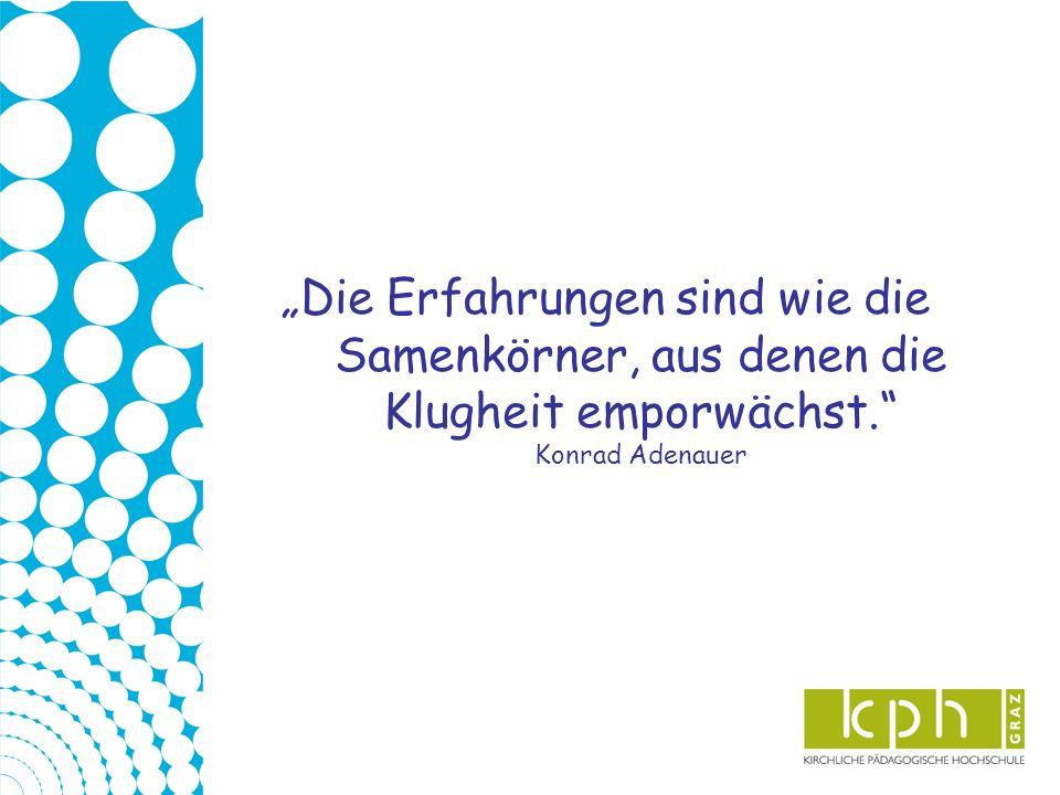 Die Erfahrungen sind wie die Samenkörner, aus denen die Klugheit emporwächst. Konrad Adenauer