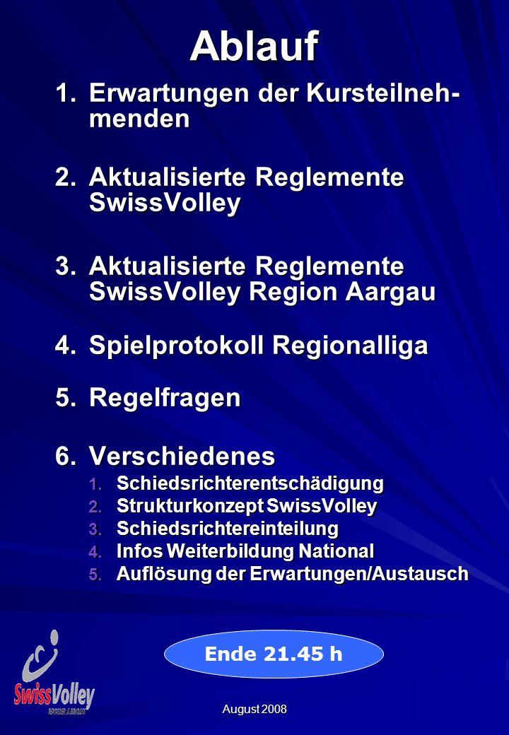August 2008Ablauf 1.Erwartungen der Kursteilneh- menden 2.Aktualisierte Reglemente SwissVolley 3.Aktualisierte Reglemente SwissVolley Region Aargau 4.Spielprotokoll Regionalliga 5.Regelfragen 6.Verschiedenes 1.