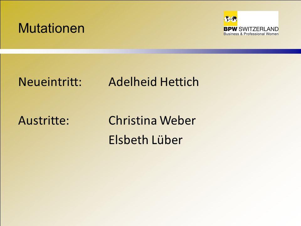 Mutationen Neueintritt:Adelheid Hettich Austritte:Christina Weber Elsbeth Lüber