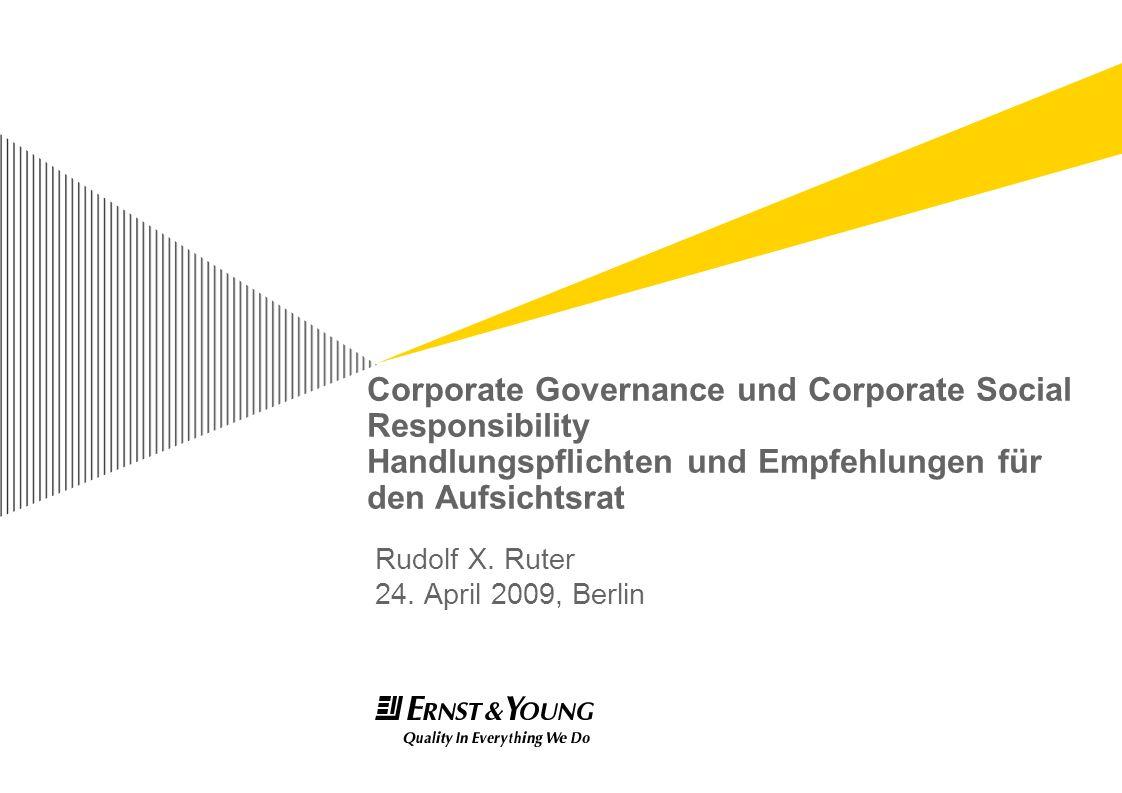 Corporate Governance und Corporate Social Responsibility Handlungspflichten und Empfehlungen für den Aufsichtsrat Rudolf X. Ruter 24. April 2009, Berl