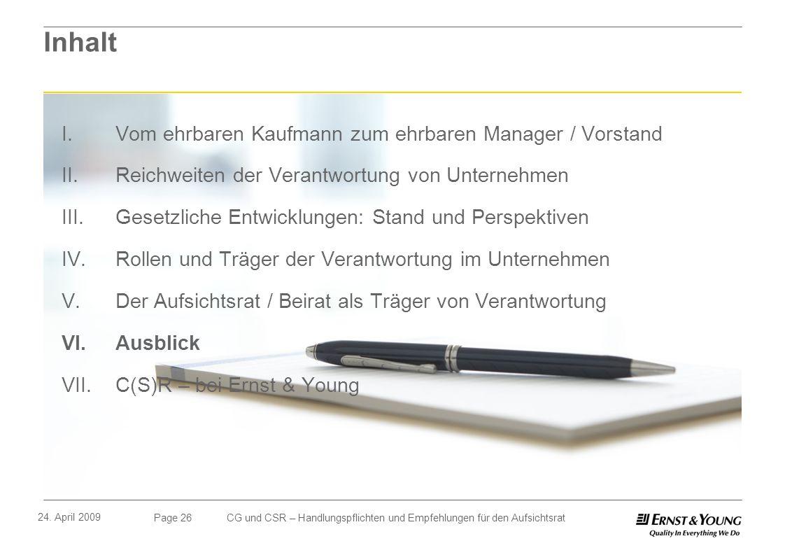 Page 26 24. April 2009 CG und CSR – Handlungspflichten und Empfehlungen für den Aufsichtsrat Inhalt I. Vom ehrbaren Kaufmann zum ehrbaren Manager / Vo