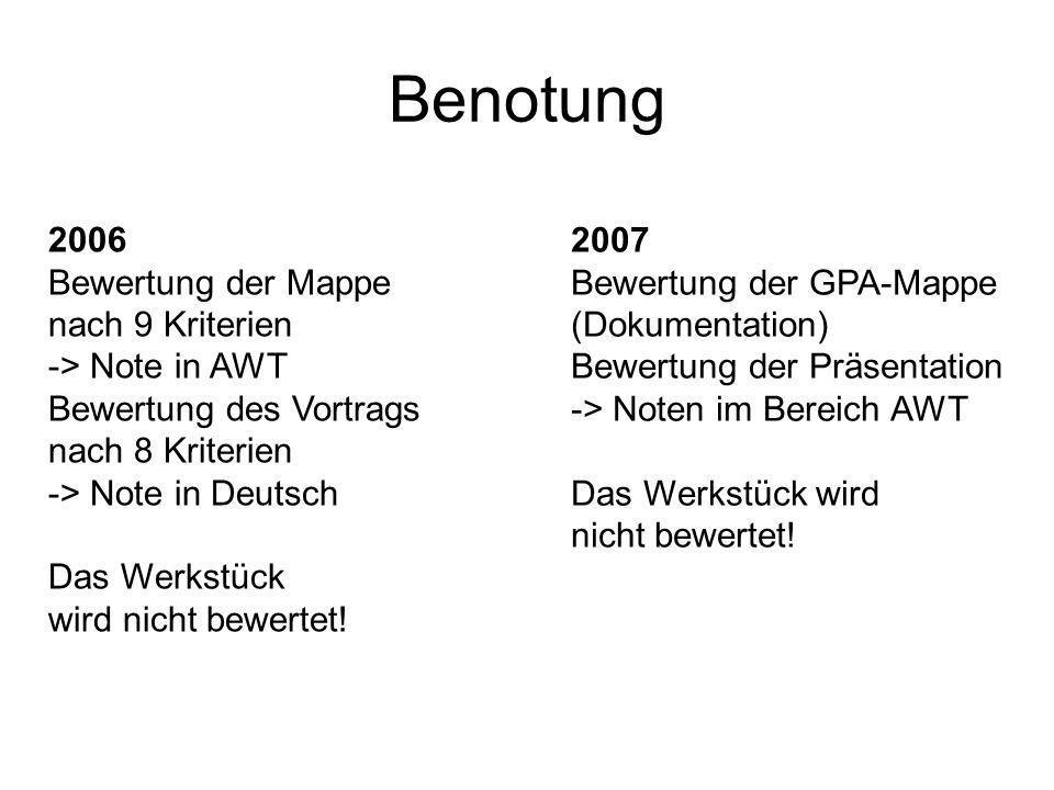 Benotung 2006 Bewertung der Mappe nach 9 Kriterien -> Note in AWT Bewertung des Vortrags nach 8 Kriterien -> Note in Deutsch Das Werkstück wird nicht