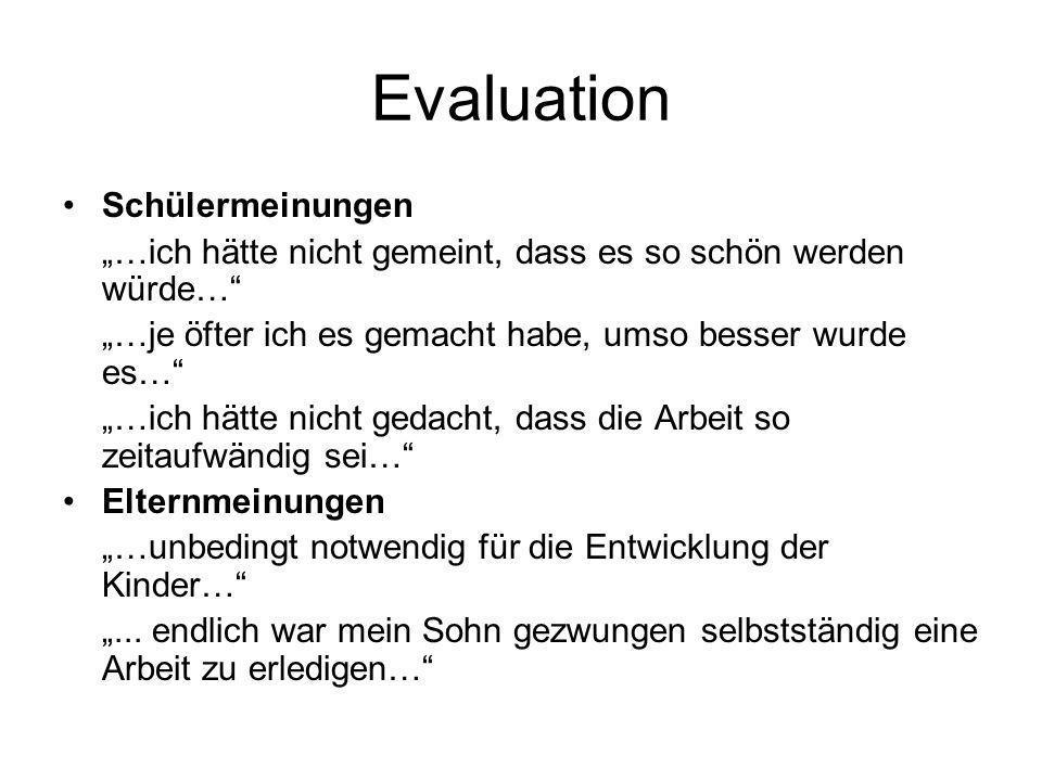 Evaluation Schülermeinungen …ich hätte nicht gemeint, dass es so schön werden würde… …je öfter ich es gemacht habe, umso besser wurde es… …ich hätte n