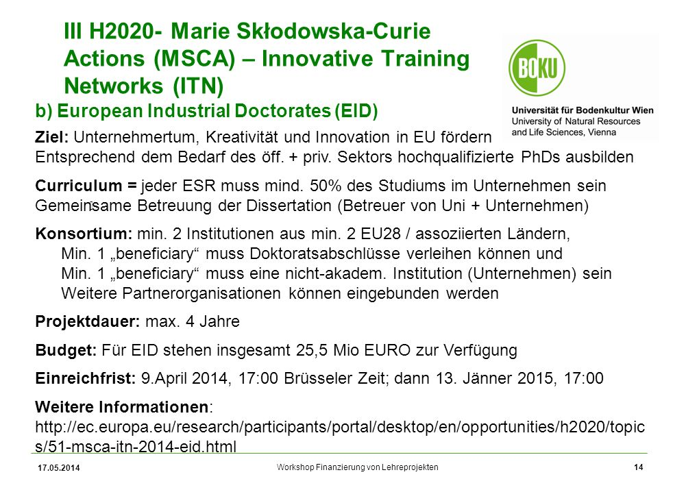 Workshop Finanzierung von Lehreprojekten 17.05.2014 14 III H2020- Marie Skłodowska-Curie Actions (MSCA) – Innovative Training Networks (ITN) b) Europe