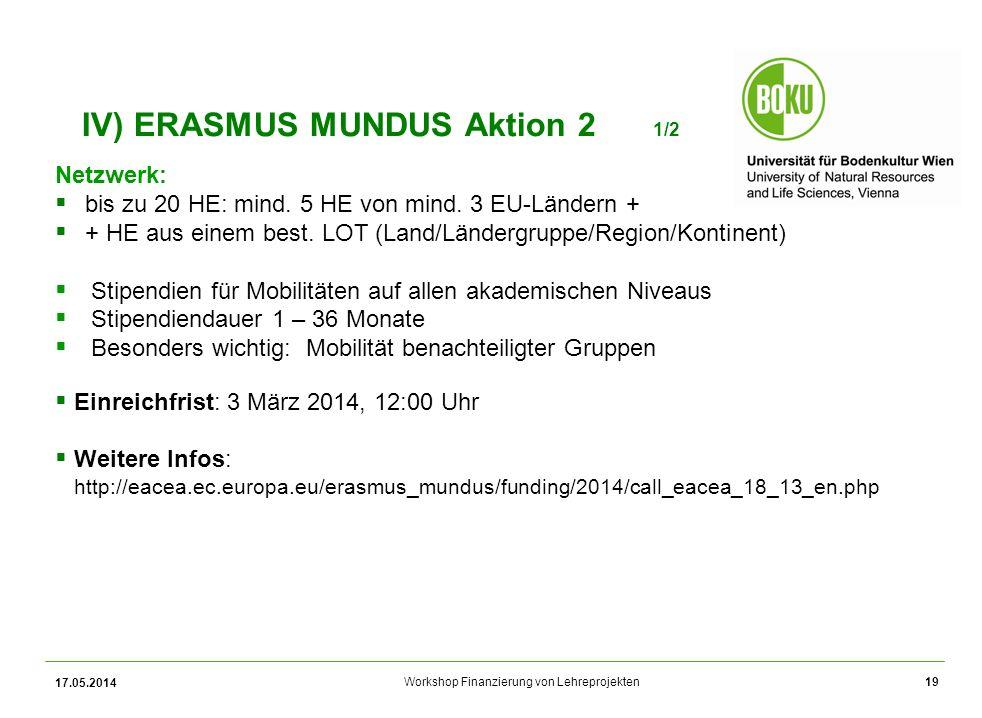 Workshop Finanzierung von Lehreprojekten IV) ERASMUS MUNDUS Aktion 2 1/2 Netzwerk: bis zu 20 HE: mind.