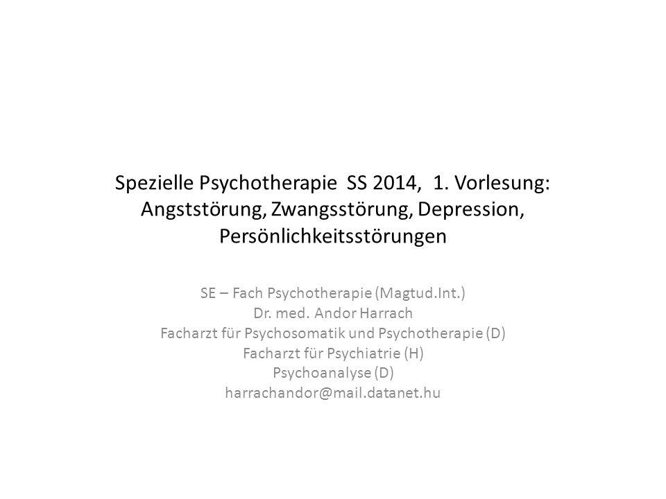 Spezielle Psychotherapie SS 2014, 1. Vorlesung: Angststörung, Zwangsstörung, Depression, Persönlichkeitsstörungen SE – Fach Psychotherapie (Magtud.Int