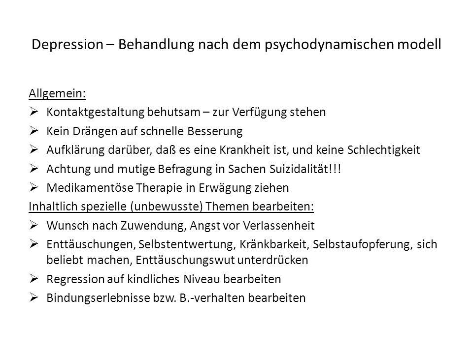 Depression – Behandlung nach dem psychodynamischen modell Allgemein: Kontaktgestaltung behutsam – zur Verfügung stehen Kein Drängen auf schnelle Besse