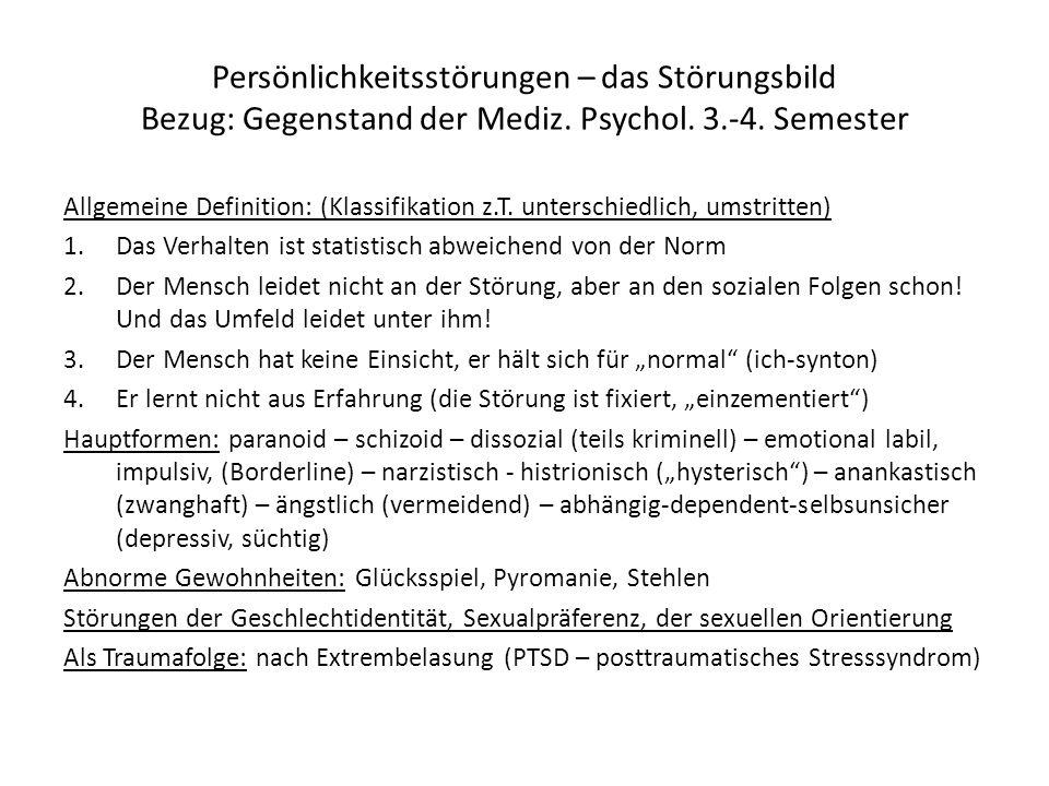 Persönlichkeitsstörungen – das Störungsbild Bezug: Gegenstand der Mediz. Psychol. 3.-4. Semester Allgemeine Definition: (Klassifikation z.T. unterschi