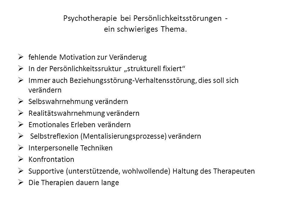 Psychotherapie bei Persönlichkeitsstörungen - ein schwieriges Thema. fehlende Motivation zur Veränderug In der Persönlichkeitssruktur strukturell fixi