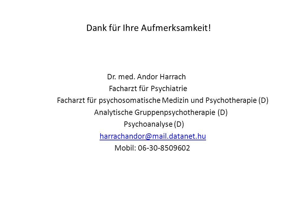 Dank für Ihre Aufmerksamkeit! Dr. med. Andor Harrach Facharzt für Psychiatrie Facharzt für psychosomatische Medizin und Psychotherapie (D) Analytische
