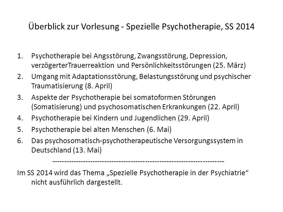Überblick zur Vorlesung - Spezielle Psychotherapie, SS 2014 1.Psychotherapie bei Angsstörung, Zwangsstörung, Depression, verzögerterTrauerreaktion und