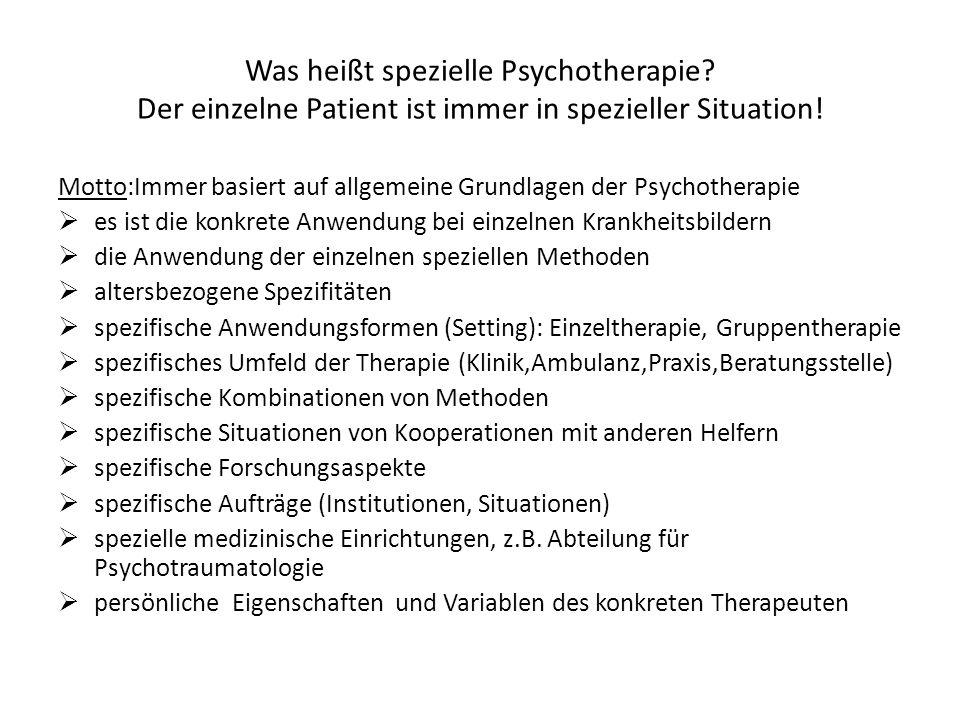 Was heißt spezielle Psychotherapie? Der einzelne Patient ist immer in spezieller Situation! Motto:Immer basiert auf allgemeine Grundlagen der Psychoth
