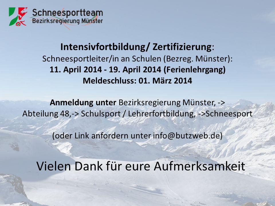 Vielen Dank für eure Aufmerksamkeit Intensivfortbildung/ Zertifizierung: Schneesportleiter/in an Schulen (Bezreg. Münster): 11. April 2014 - 19. April