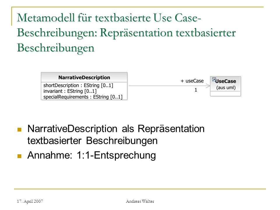 17. April 2007 Andreas Walter Metamodell für textbasierte Use Case- Beschreibungen: Repräsentation textbasierter Beschreibungen NarrativeDescription a