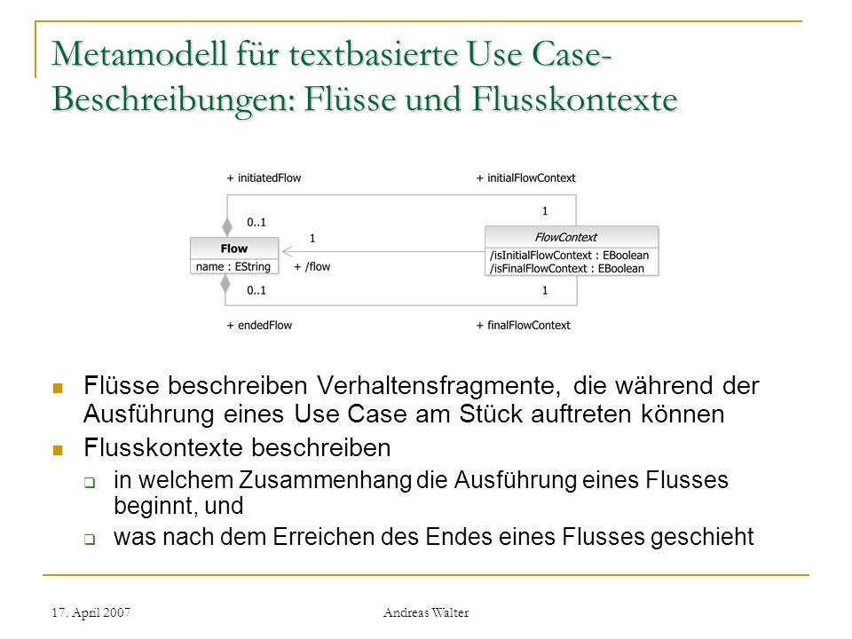 17. April 2007 Andreas Walter Metamodell für textbasierte Use Case- Beschreibungen: Flüsse und Flusskontexte Flüsse beschreiben Verhaltensfragmente, d