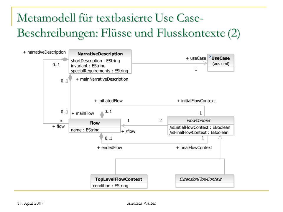 17. April 2007 Andreas Walter Metamodell für textbasierte Use Case- Beschreibungen: Flüsse und Flusskontexte (2)