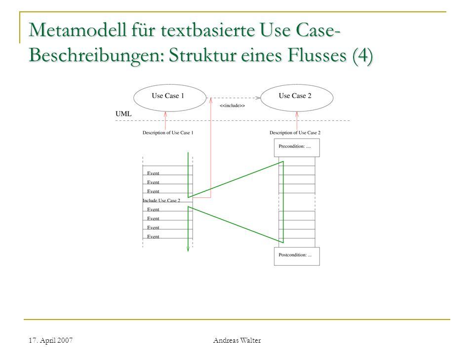 17. April 2007 Andreas Walter Metamodell für textbasierte Use Case- Beschreibungen: Struktur eines Flusses (4)