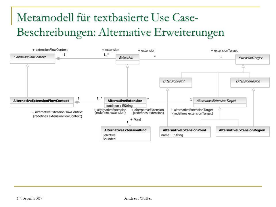 17. April 2007 Andreas Walter Metamodell für textbasierte Use Case- Beschreibungen: Alternative Erweiterungen