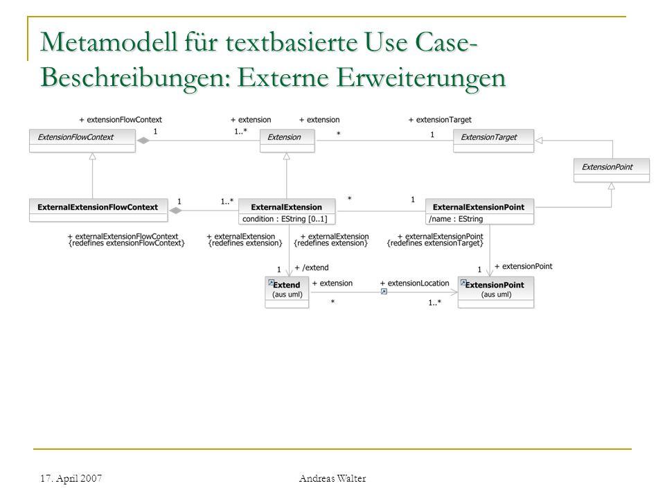 17. April 2007 Andreas Walter Metamodell für textbasierte Use Case- Beschreibungen: Externe Erweiterungen