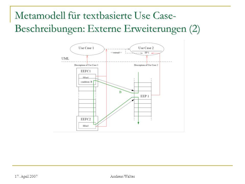 17. April 2007 Andreas Walter Metamodell für textbasierte Use Case- Beschreibungen: Externe Erweiterungen (2)