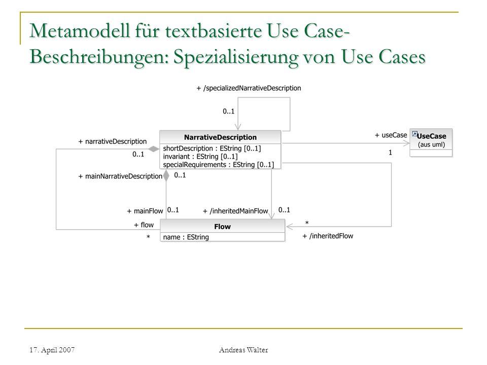 17. April 2007 Andreas Walter Metamodell für textbasierte Use Case- Beschreibungen: Spezialisierung von Use Cases