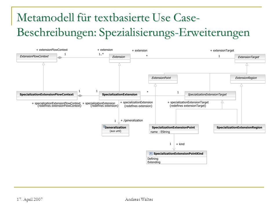 17. April 2007 Andreas Walter Metamodell für textbasierte Use Case- Beschreibungen: Spezialisierungs-Erweiterungen