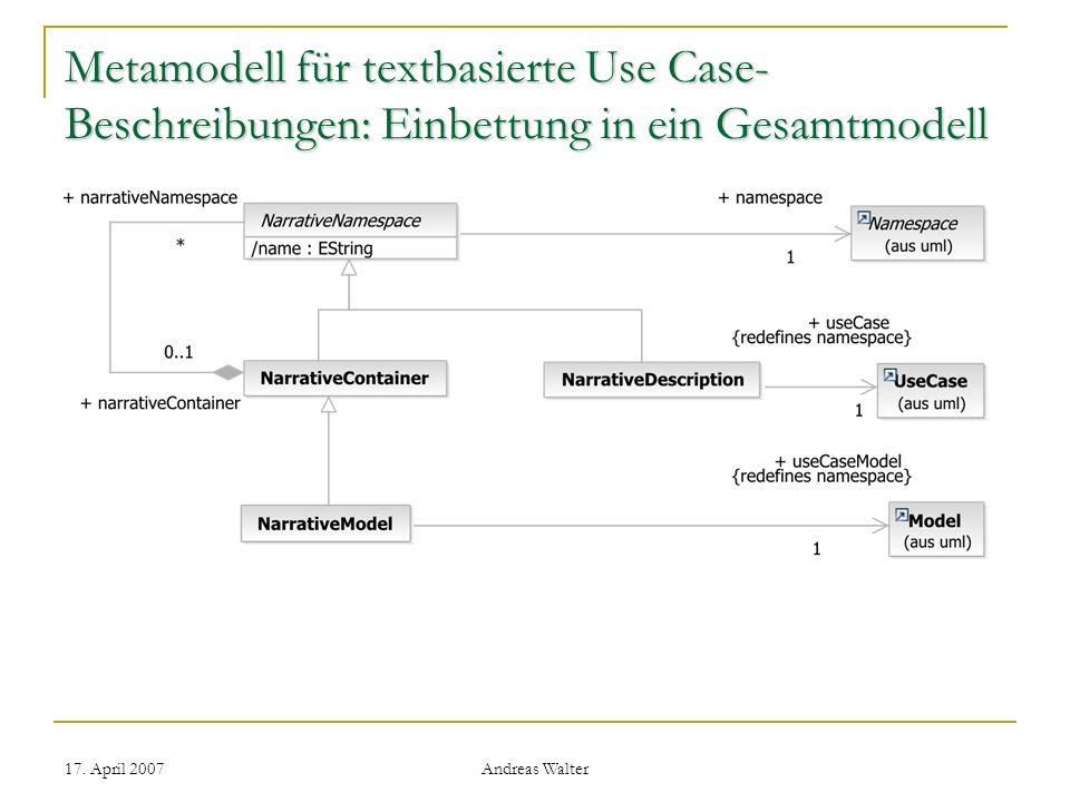 17. April 2007 Andreas Walter Metamodell für textbasierte Use Case- Beschreibungen: Einbettung in ein Gesamtmodell