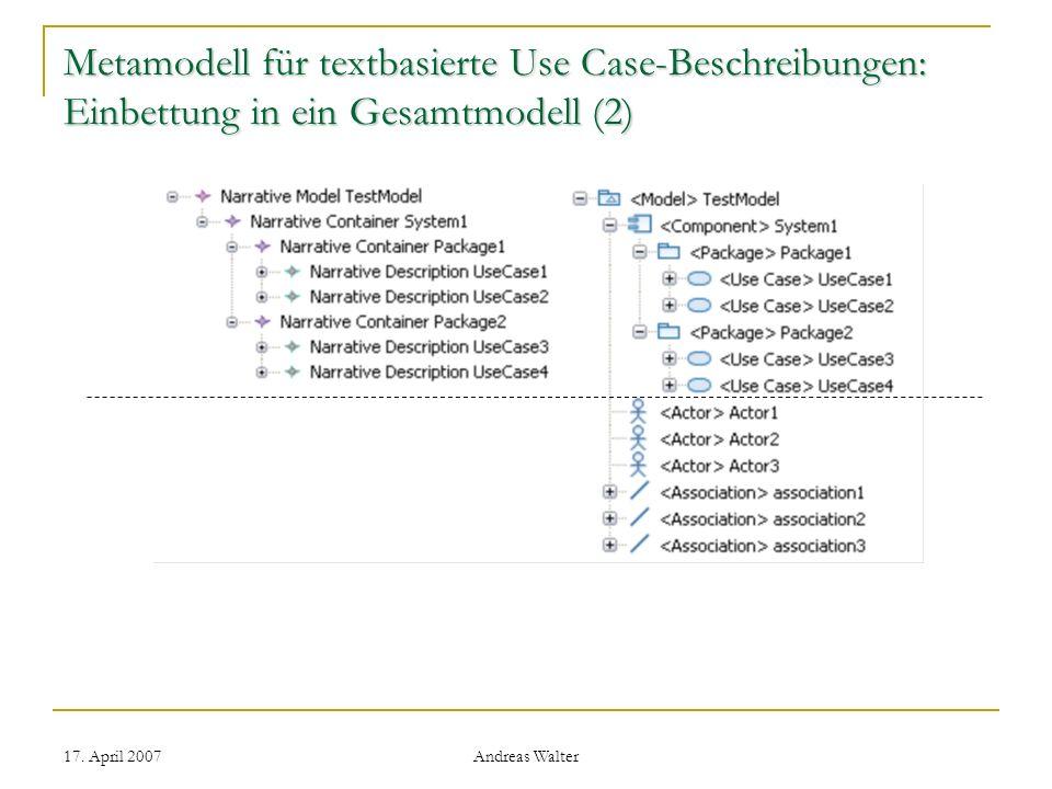 17. April 2007 Andreas Walter Metamodell für textbasierte Use Case-Beschreibungen: Einbettung in ein Gesamtmodell (2)
