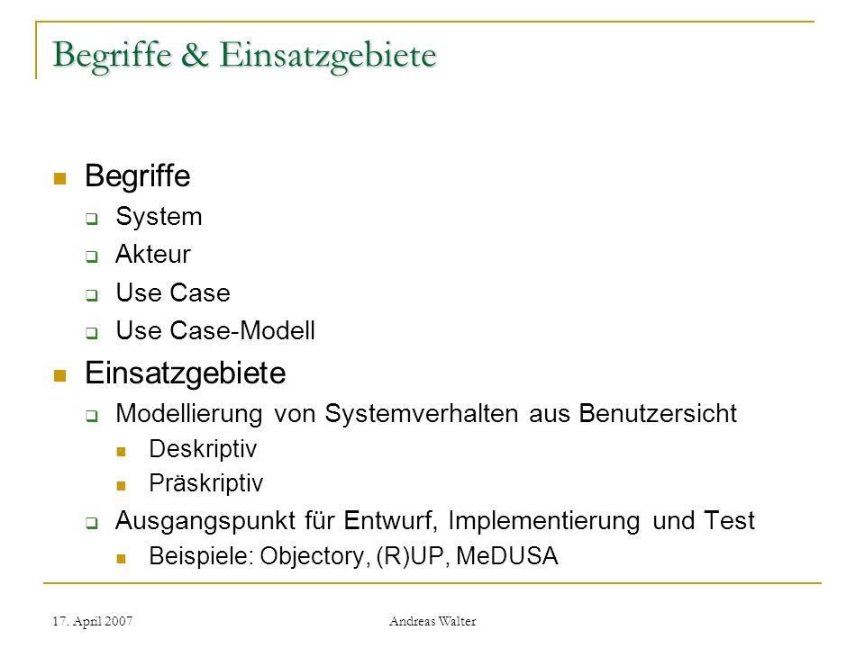 17. April 2007 Andreas Walter Begriffe & Einsatzgebiete Begriffe System Akteur Use Case Use Case-Modell Einsatzgebiete Modellierung von Systemverhalte