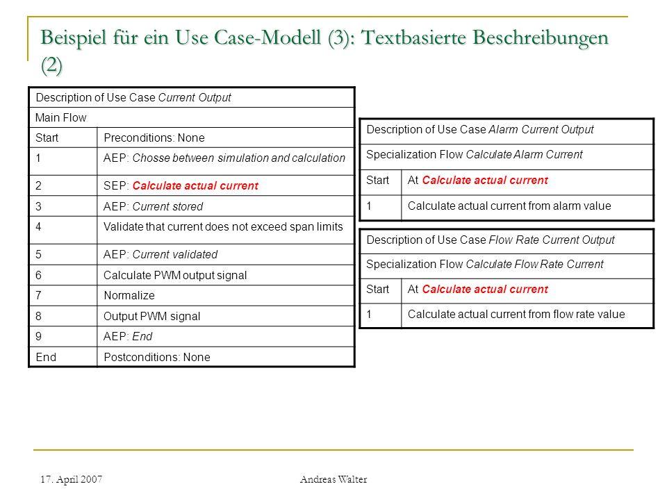 17. April 2007 Andreas Walter Beispiel für ein Use Case-Modell (3): Textbasierte Beschreibungen (2) Description of Use Case Current Output Main Flow S