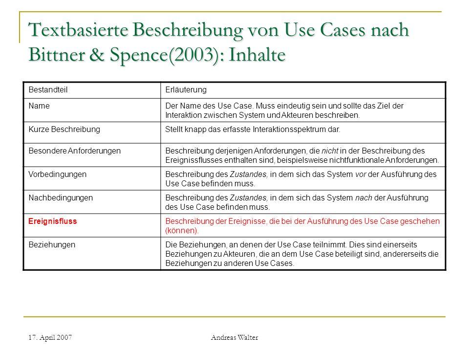 17. April 2007 Andreas Walter Textbasierte Beschreibung von Use Cases nach Bittner & Spence(2003): Inhalte BestandteilErläuterung NameDer Name des Use