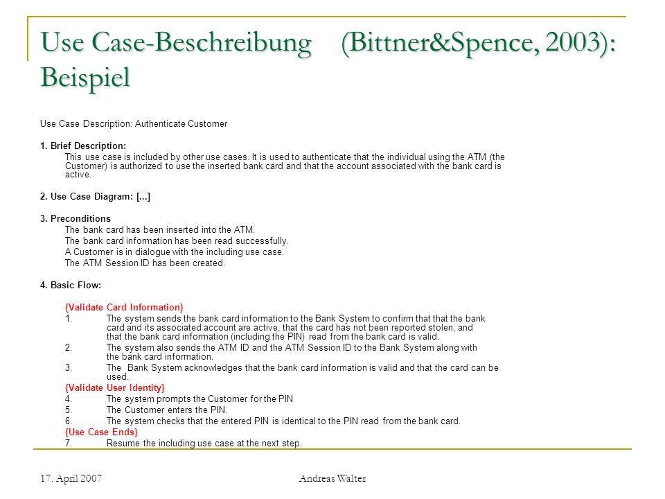 17. April 2007 Andreas Walter Use Case-Beschreibung (Bittner&Spence, 2003): Beispiel Use Case Description: Authenticate Customer 1. Brief Description: