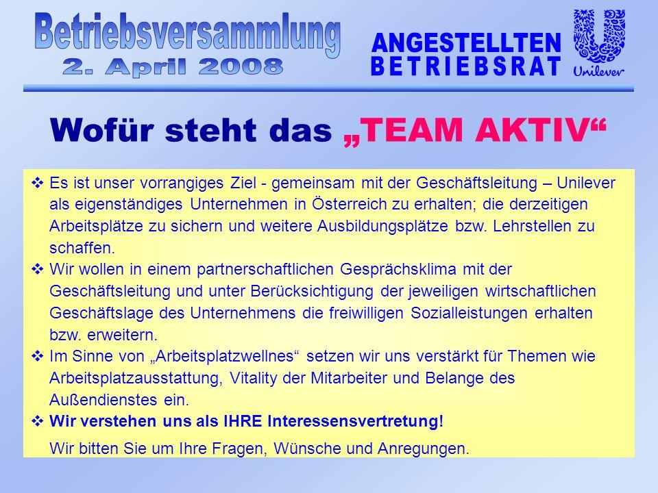 vEs ist unser vorrangiges Ziel - gemeinsam mit der Geschäftsleitung – Unilever als eigenständiges Unternehmen in Österreich zu erhalten; die derzeitigen Arbeitsplätze zu sichern und weitere Ausbildungsplätze bzw.